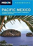 Moon Pacific Mexico: Including Mazatlan, Puerto Vallarta, Guadalajara, Acapulco, and Oaxaca (Moon Handbooks)