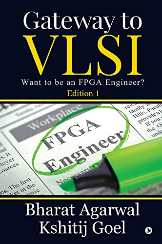 Amazon Com Gateway To Vlsi Want To Be An Fpga Engineer Ebook Bharat Agarwal Kshitij Goel Kindle Store
