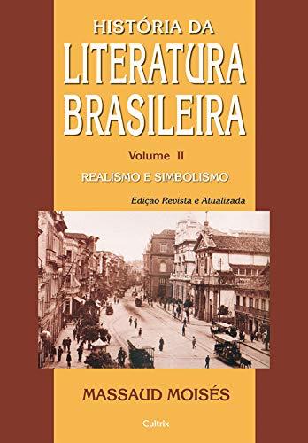Historia da Literatura Brasileira Vol. II: Do Realismo à Belle Èpoque: Volume 2