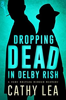 Dropping Dead in Delby Rish: A Very British Murder Mystery by [Cathy Lea, Catherine Lea]