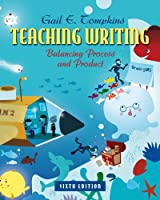 Teaching Writing: Balancing Process and Product (Books by Gail Tompkins)