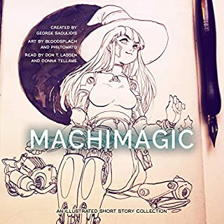 Machimagic: An Illustrated Short Story Collection      Spitwrite, Book 1              By:                                                                                                                                 George Saoulidis                               Narrated by:                                                                                                                                 Donna Tellame,                                                                                        Don T. Lassen                      Length: 3 hrs and 47 mins     2 ratings     Overall 4.5