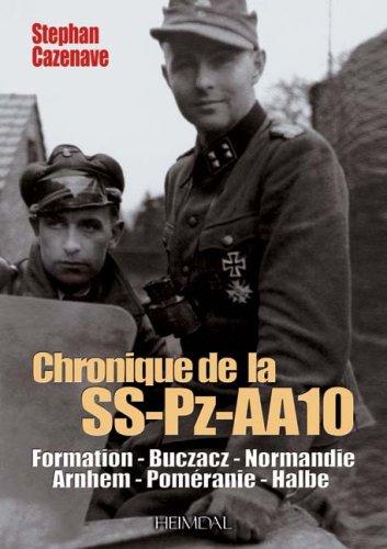 Chronique de la SS-Pz-AA10 : Galicie-Normandie-Arnhem 1944-Alsace-Poméranie-Halbe 1945