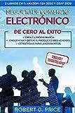 NEGOCIO DE COMERCIO ELECTRÓNICO DE CERO AL ÉXITO!: 2 LIBROS EN 1: AMAZON FBA 2020 y eBay 2020