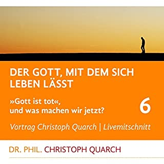 Der Gott, mit dem sich leben lässt     Gott ist tot, und was machen wir jetzt? 6              Autor:                                                                                                                                 Christoph Quarch                               Sprecher:                                                                                                                                 Christoph Quarch                      Spieldauer: 1 Std. und 24 Min.     1 Bewertung     Gesamt 5,0
