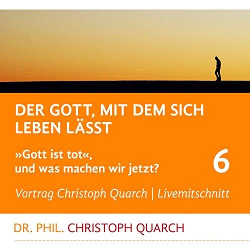 """Der Gott, mit dem sich leben lässt (""""Gott ist tot"""", und was machen wir jetzt? 6) Titelbild"""