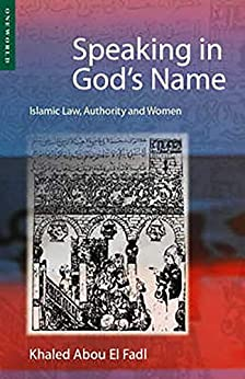 Speaking in God's Name: Islamic Law, Authority and Women by [Khaled Abou El Fadl]
