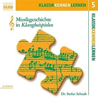 Musikgeschichte in Klangbeispielen     KlassikKennenLernen 5              Autor:                                                                                                                                 Stefan Schaub                               Sprecher:                                                                                                                                 Stefan Schaub                      Spieldauer: 1 Std. und 16 Min.     20 Bewertungen     Gesamt 3,5