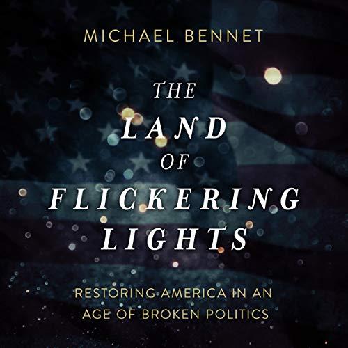 The Land of Flickering Lights     Restoring America in an Age of Broken Politics              De :                                                                                                                                 Michael Bennet                               Lu par :                                                                                                                                 Michael Bennet                      Durée : 8 h et 1 min     Pas de notations     Global 0,0