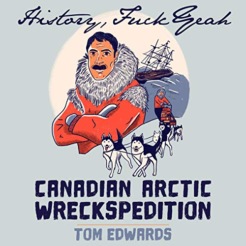 Canadian Arctic Wreckspedition: The Disastrous 1913 Voyage of the Karluk Audiobook By Tom Edwards cover art