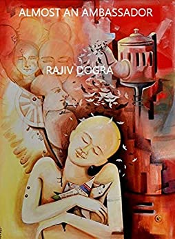 Almost an Ambassador by [Rajiv Dogra]