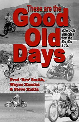These are the Good Old Days: Motorcycle Memories of the 50s, 60s & 70s