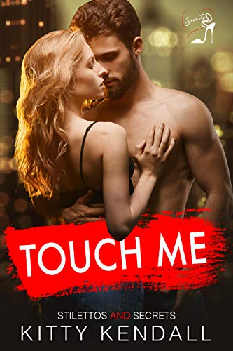 Touch Me: A Sexy Romantic Comedy (Stilettos and Secrets Book 1)