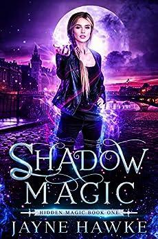 Shadow Magic (Hidden Magic Book 1) by [Jayne Hawke]