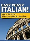 Easy Peasy Italian Phrase Book! Your Italian Language Phrasebook To Go!