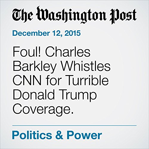 Foul! Charles Barkley Whistles CNN for Turrible Donald Trump Coverage. cover art