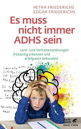 Es muss nicht immer ADHS sein: Lern- und Verhaltensstörungen frühzeitig erkennen und erfolgreich behandeln
