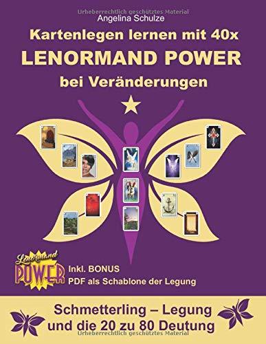 Kartenlegen lernen mit 40x LENORMAND POWER bei Veränderungen: Schmetterling – Legung und die 20 zu 80 Deutung inkl. Bonus PDF der Legesystem-Schablone (Kartenlegen lernen - Lenormand Power, Band 10)