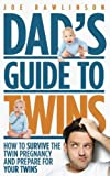 Dad s Guide to Twins: How to Survive the Twin Pregnancy and Prepare for Your Twins