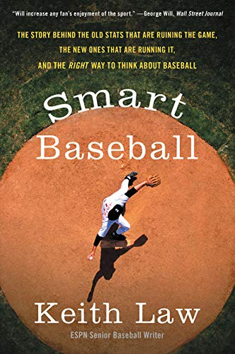 SMART BASEBALL: The Story Behind the Old STATS That Are Ruining the Game, the New...
