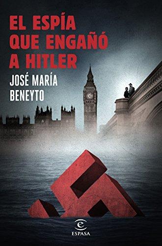 El espía que engañó a Hitler (ESPASA NARRATIVA)