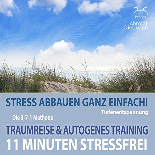 11 Minuten Stressfrei - Stress abbauen ganz einfach: Traumreise & Autogenes Training