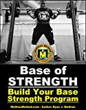 Base Of STRENGTH: Build Your Base Strength Training Program (Workout Plan for Powerlifting,...