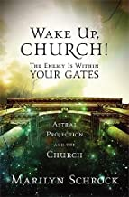 Wake Up Church!: The Enemy is Within Your Gates: Astral Projection and the Church