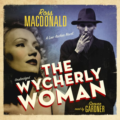 The Wycherly Woman     A Lew Archer Novel              De :                                                                                                                                 Ross Macdonald                               Lu par :                                                                                                                                 Grover Gardner                      Durée : 8 h et 5 min     Pas de notations     Global 0,0