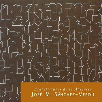 José María Sánchez-Verdú: Arquitecturas de la Ausencia