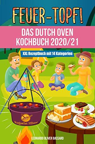 Feuertopf! - Das Dutch Oven Kochbuch 2020/21: XXL Rezeptbuch mit 14 Kategorien   leckere Black Pot Rezepte Outdoor & beim Camping genießen   mit Nährwertangaben, Gar- und Kerntemperatur-Tabellen
