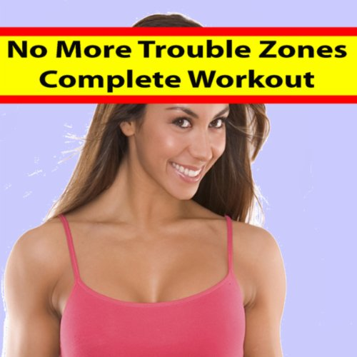 No More Trouble Zones - Complete Workout (The Best Music for Aerobics, Pumpin' Cardio Power, Plyo, Exercise, Steps, Barré, Curves, Sculpting, Abs, Butt, Lean, Twerk, Slim Down Fitness Workout)