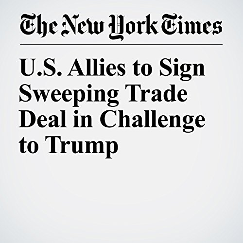 U.S. Allies to Sign Sweeping Trade Deal in Challenge to Trump copertina