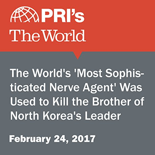 The World's 'Most Sophisticated Nerve Agent' Was Used to Kill the Brother of North Korea's Leader audiobook cover art