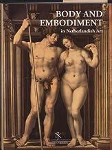 Netherlands Yearbook for History of Art / Nederlands Kunsthistorisch Jaarboek 58 (2007/2008): Body and Embodiment in Netherlandish Art / Lichaam en ... kunst: In Dutch Expressive Arts 1450-1700