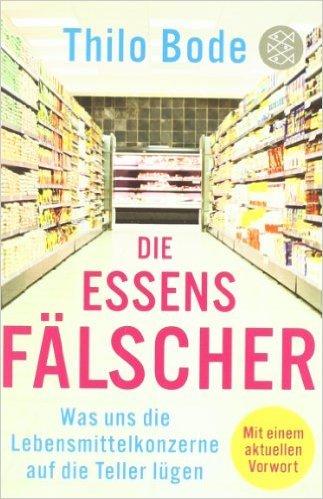 Die Essensfälscher: Was uns die Lebensmittelkonzerne auf die Teller lügen (Allgemeines Sachbuch) ( 23. Februar 2012 )