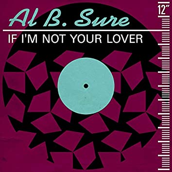 If I'm Not Your Lover (Remixes)