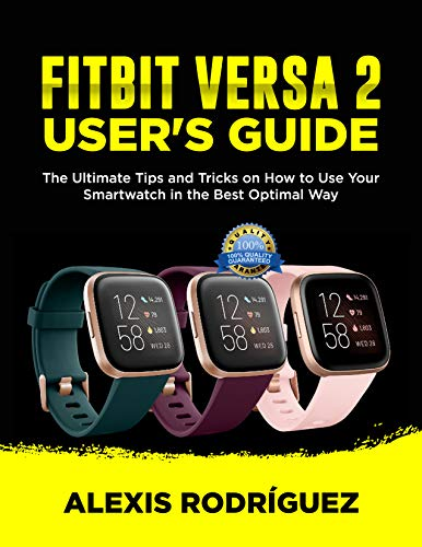 FITBIT VERSA 2 USER'S GUIDE: The Ultimate Tips and Tricks on How to Use Your Smartwatch in the Best Optimal Way (English Edition)
