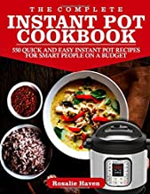 The Complete Instant Pot Cookbook: 550 Quick and Easy Instant Pot Recipes for Smart People on A Budget