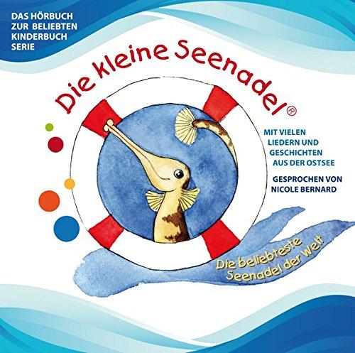 Die kleine Seenadel: Das Hörbuch mit vielen Liedern & Geschichten zur beliebten Kinderbuchserie: Lieder & Geschichten