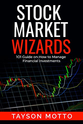 Stock Market Wizards: 1O1 Guide on How to Manage Financial Investments (English Edition)