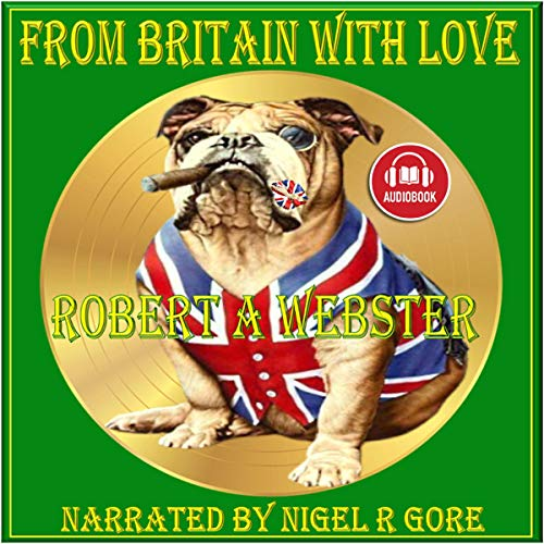 From Britain with Love Audiobook By Robert A. Webster cover art