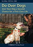 Do over Dogs: Give Your Dog a Second Chance for a First Class Life (Dogwise Training Manual) by Pat Miller (2010-06-25)