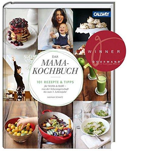 Das Mama-Kochbuch: 101 Rezepte und Tipps für Mama & Baby - von der Schwangerschaft bis zum 3. Lebensjahr