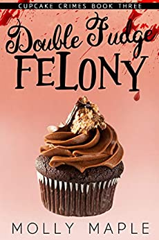 Double Fudge Felony: A Small Town Cupcake Cozy Mystery (Cupcake Crimes Series Book 3) by [Molly Maple]