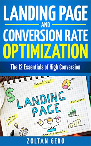 Landing Page and Conversion Rate Optimization: The 12 essentials of high-conversion (English Edition)