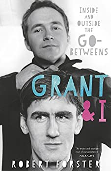 Grant & I: Inside and Outside the Go-Betweens by [Robert Forster]