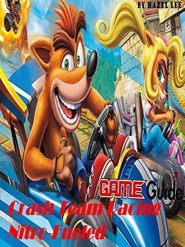 Crash Team Racing Nitro-Fueled Game Guide: Crash Team Racing Nitro-Fueled Guide Book (English Edition)