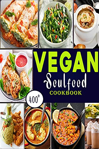 Vegan Soul Food Cookbook: 400+ Vegan Quick and Easy Plant-Based, Smoothies with Most Delicious Down-Home Comfort Recipes (English Edition)