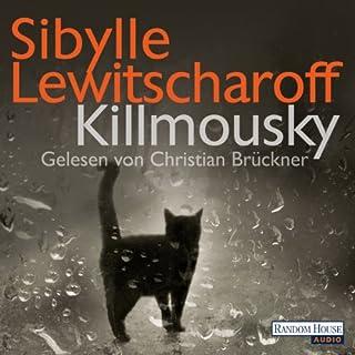 Killmousky                   Autor:                                                                                                                                 Sibylle Lewitscharoff                               Sprecher:                                                                                                                                 Christian Brückner                      Spieldauer: 5 Std. und 59 Min.     34 Bewertungen     Gesamt 4,0